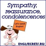 Sympathy, reassurance, condolencences